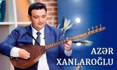 Aşıq Azər Xanlaroğlu vəfat etdi